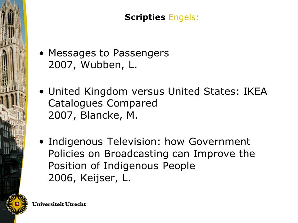 Scripties Engels: Messages to Passengers 2007, Wubben, L. United Kingdom versus United States: IKEA Catalogues Compared 2007, Blancke, M. Indigenous T