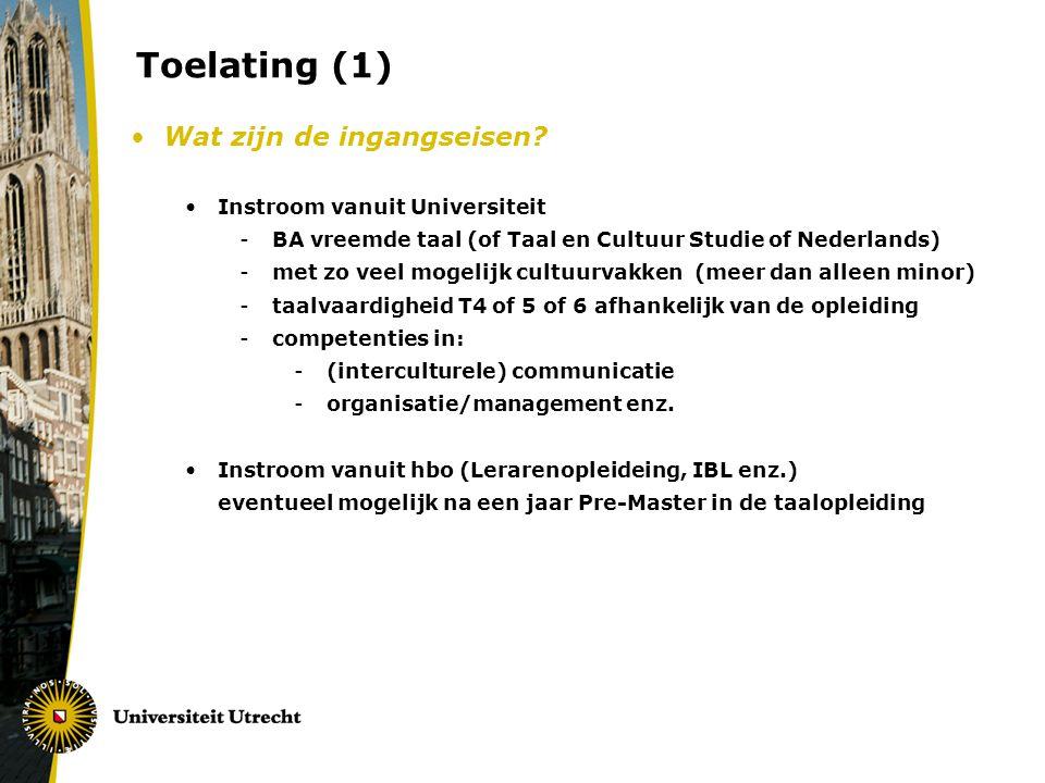 Toelating (1) Wat zijn de ingangseisen? Instroom vanuit Universiteit -BA vreemde taal (of Taal en Cultuur Studie of Nederlands) -met zo veel mogelijk