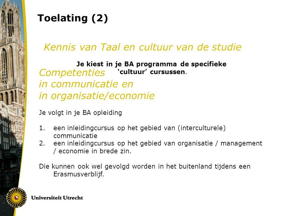 Kennis van Taal en cultuur van de studie Je kiest in je BA programma de specifieke 'cultuur' cursussen. Competenties in communicatie en in organisatie