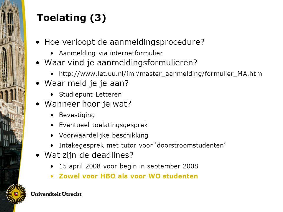 Toelating (3) Hoe verloopt de aanmeldingsprocedure? Aanmelding via internetformulier Waar vind je aanmeldingsformulieren? http://www.let.uu.nl/imr/mas