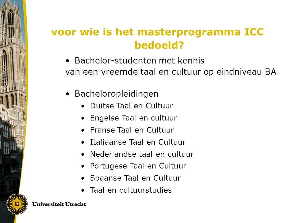 voor wie is het masterprogramma ICC bedoeld? Bachelor-studenten met kennis van een vreemde taal en cultuur op eindniveau BA Bacheloropleidingen Duitse