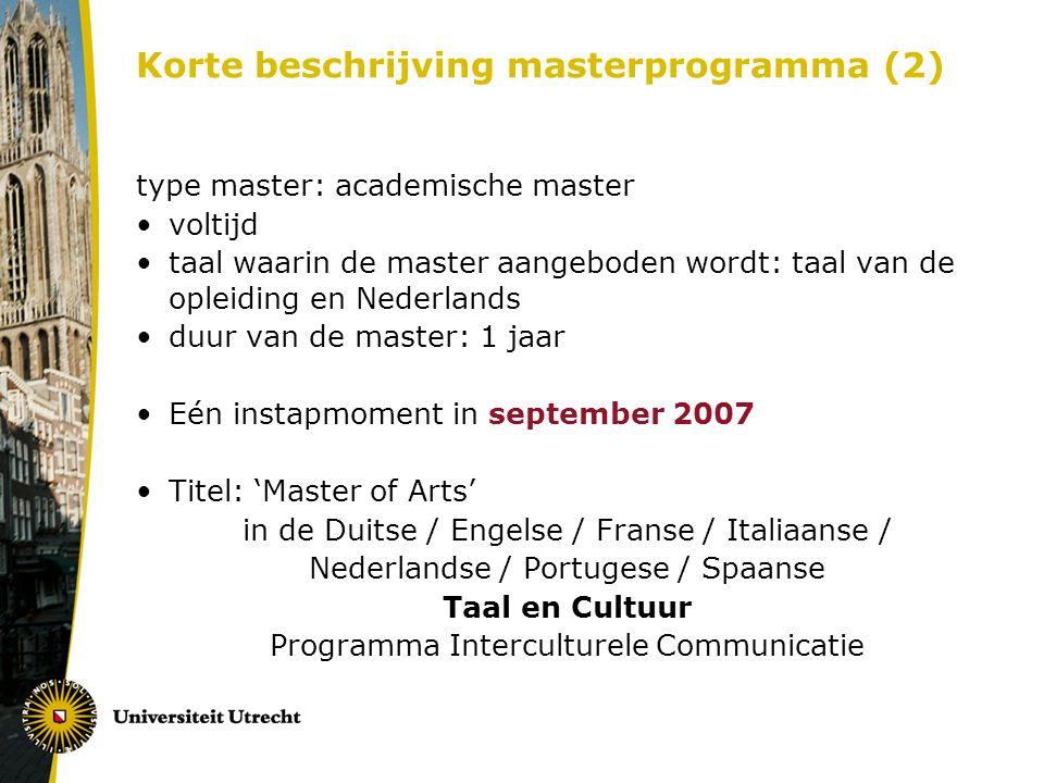 Korte beschrijving masterprogramma (2) type master: academische master voltijd taal waarin de master aangeboden wordt: taal van de opleiding en Nederl