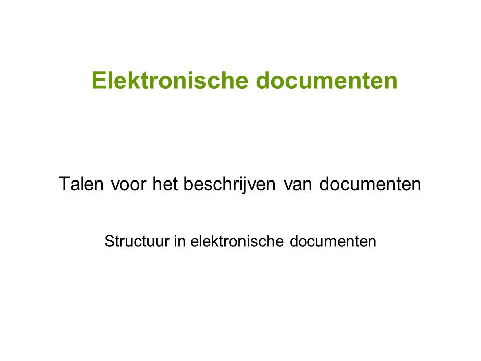 Elektronische documenten Talen voor het beschrijven van documenten Structuur in elektronische documenten