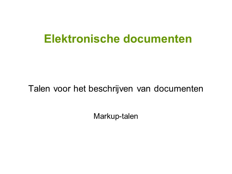 Elektronische documenten Talen voor het beschrijven van documenten Markup-talen
