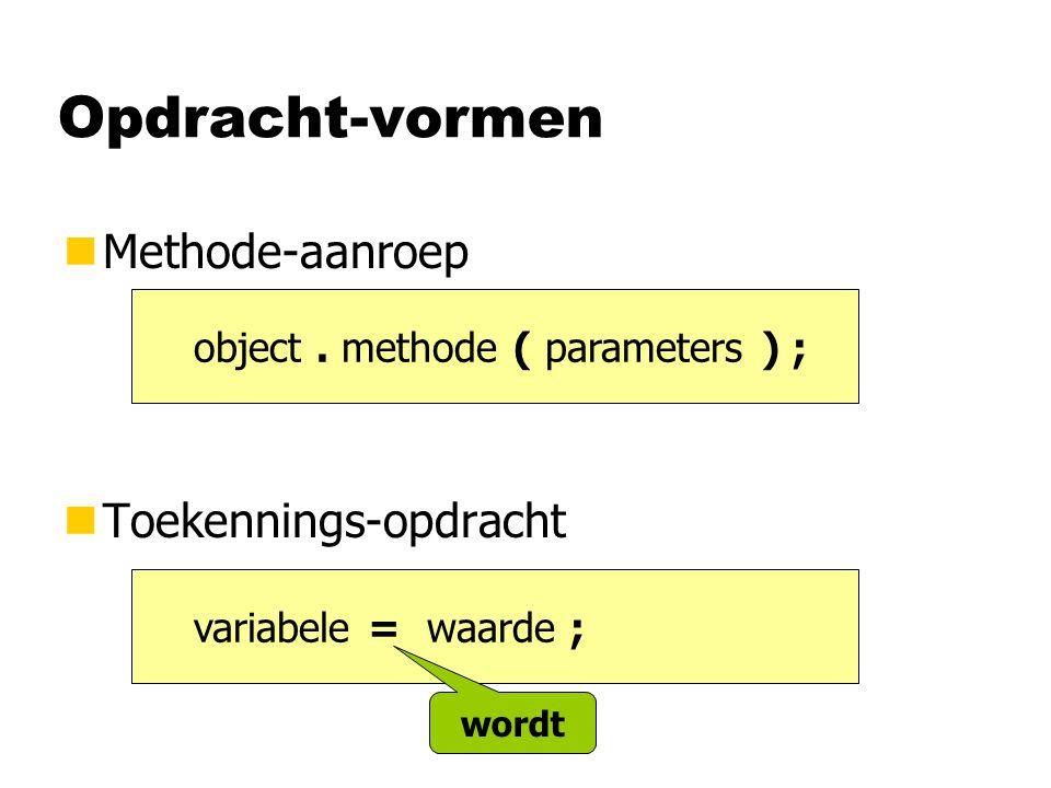 nMethode-aanroep nToekennings-opdracht Opdracht-vormen object. methode ( parameters ) ; variabele = waarde ; wordt