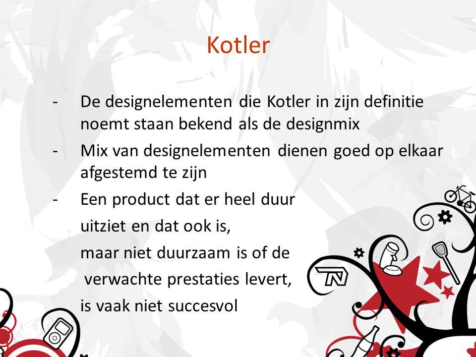 Kotler -De designelementen die Kotler in zijn definitie noemt staan bekend als de designmix -Mix van designelementen dienen goed op elkaar afgestemd te zijn -Een product dat er heel duur uitziet en dat ook is, maar niet duurzaam is of de verwachte prestaties levert, is vaak niet succesvol