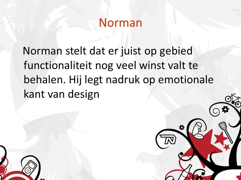 Norman Norman stelt dat er juist op gebied functionaliteit nog veel winst valt te behalen. Hij legt nadruk op emotionale kant van design