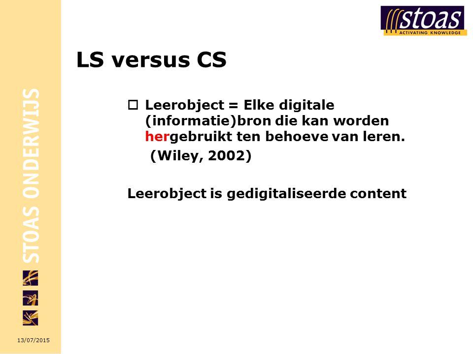 13/07/2015 LS versus CS  Leerobject = Elke digitale (informatie)bron die kan worden hergebruikt ten behoeve van leren.