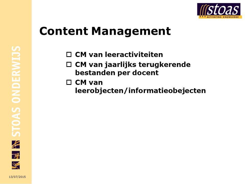 13/07/2015 Content Management  CM van leeractiviteiten  CM van jaarlijks terugkerende bestanden per docent  CM van leerobjecten/informatieobejecten