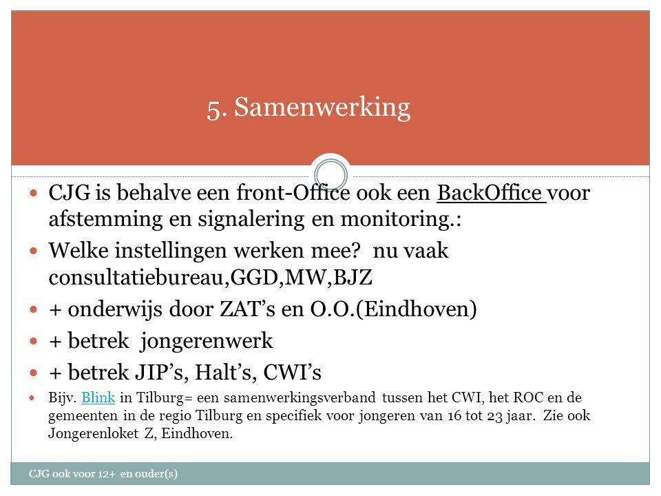 5. Samenwerking CJG is behalve een front-Office ook een BackOffice voor afstemming en signalering en monitoring.: Welke instellingen werken mee? nu va