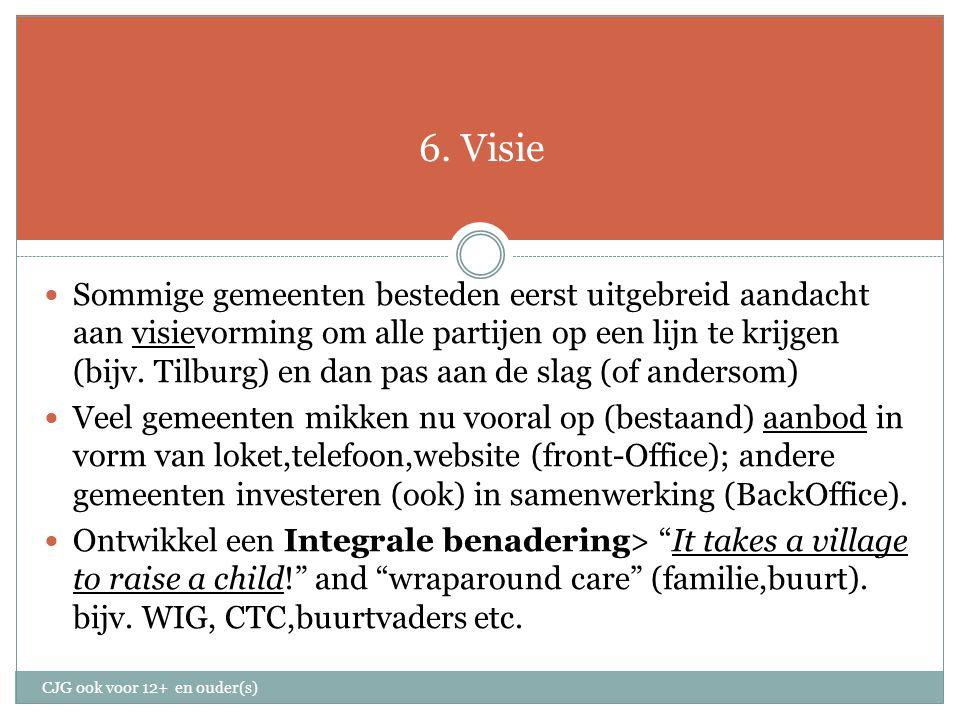 6. Visie Sommige gemeenten besteden eerst uitgebreid aandacht aan visievorming om alle partijen op een lijn te krijgen (bijv. Tilburg) en dan pas aan