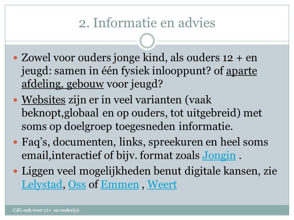2. Informatie en advies Zowel voor ouders jonge kind, als ouders 12 + en jeugd: samen in één fysiek inlooppunt? of aparte afdeling, gebouw voor jeugd?