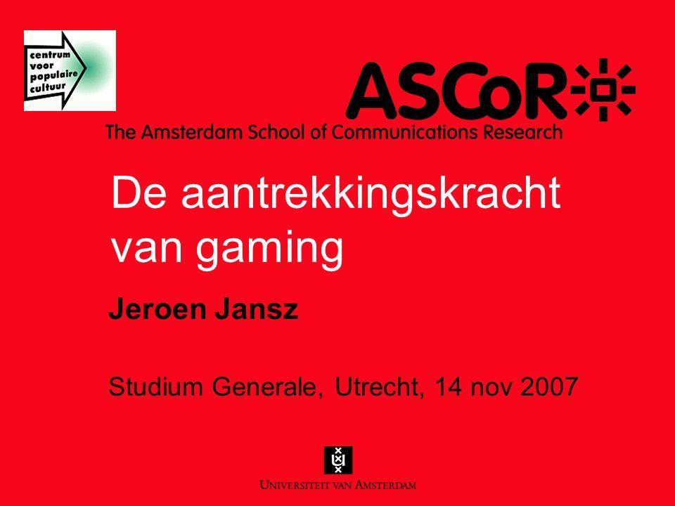 De aantrekkingskracht van gaming Jeroen Jansz Studium Generale, Utrecht, 14 nov 2007