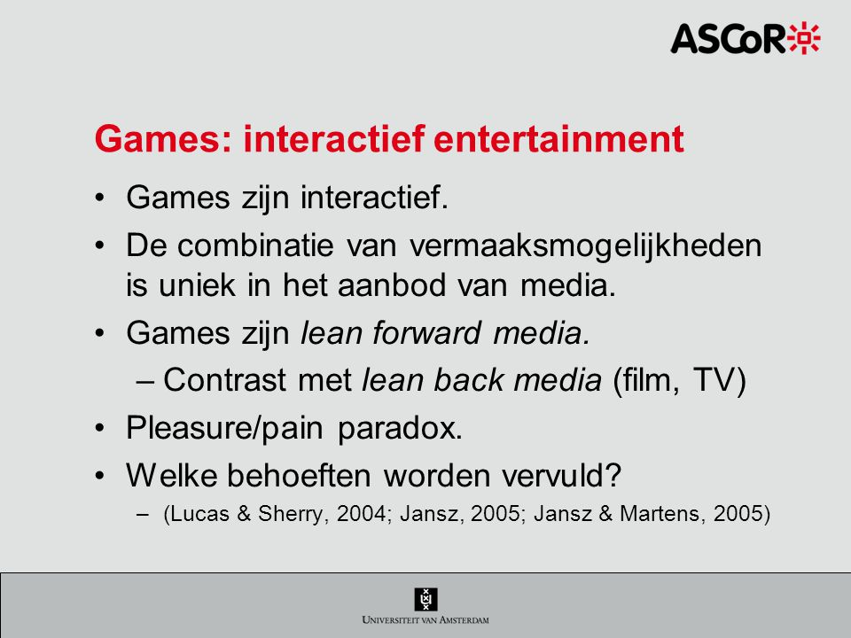 Games: interactief entertainment Games zijn interactief.