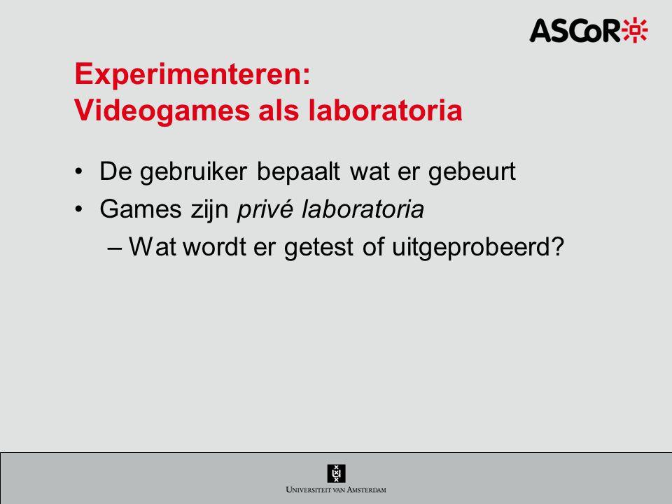Experimenteren: Videogames als laboratoria De gebruiker bepaalt wat er gebeurt Games zijn privé laboratoria –Wat wordt er getest of uitgeprobeerd?