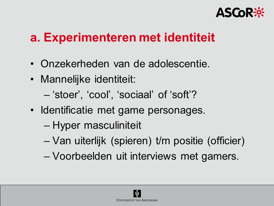 a.Experimenteren met identiteit Onzekerheden van de adolescentie.