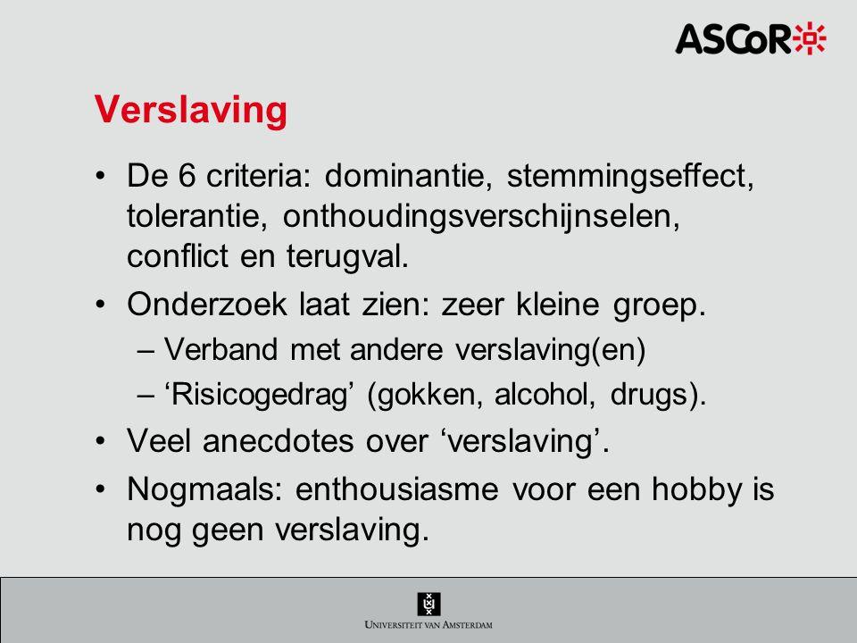 Verslaving De 6 criteria: dominantie, stemmingseffect, tolerantie, onthoudingsverschijnselen, conflict en terugval.