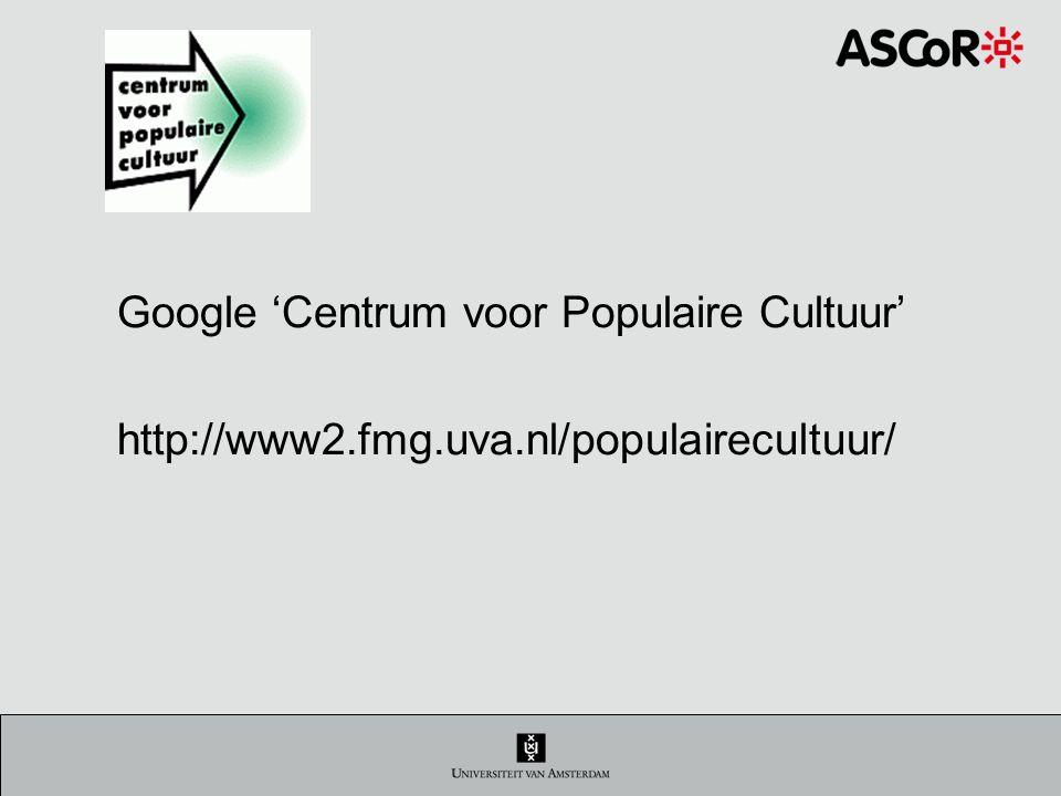 Google 'Centrum voor Populaire Cultuur' http://www2.fmg.uva.nl/populairecultuur/