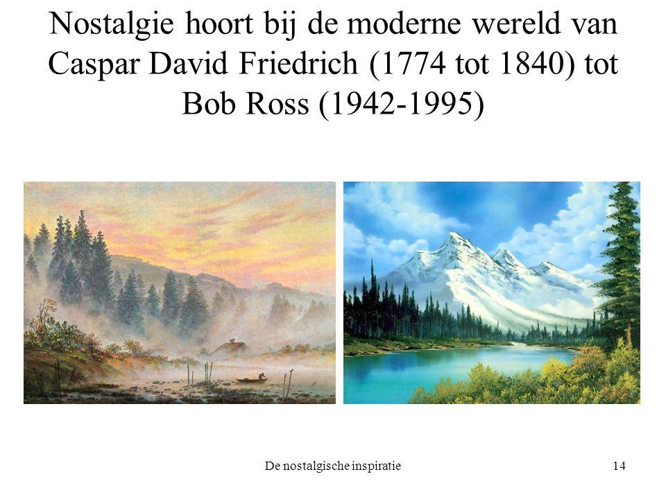 De nostalgische inspiratie14 Nostalgie hoort bij de moderne wereld van Caspar David Friedrich (1774 tot 1840) tot Bob Ross (1942-1995)