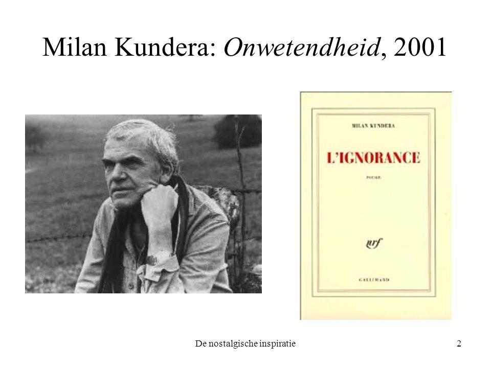 De nostalgische inspiratie2 Milan Kundera: Onwetendheid, 2001