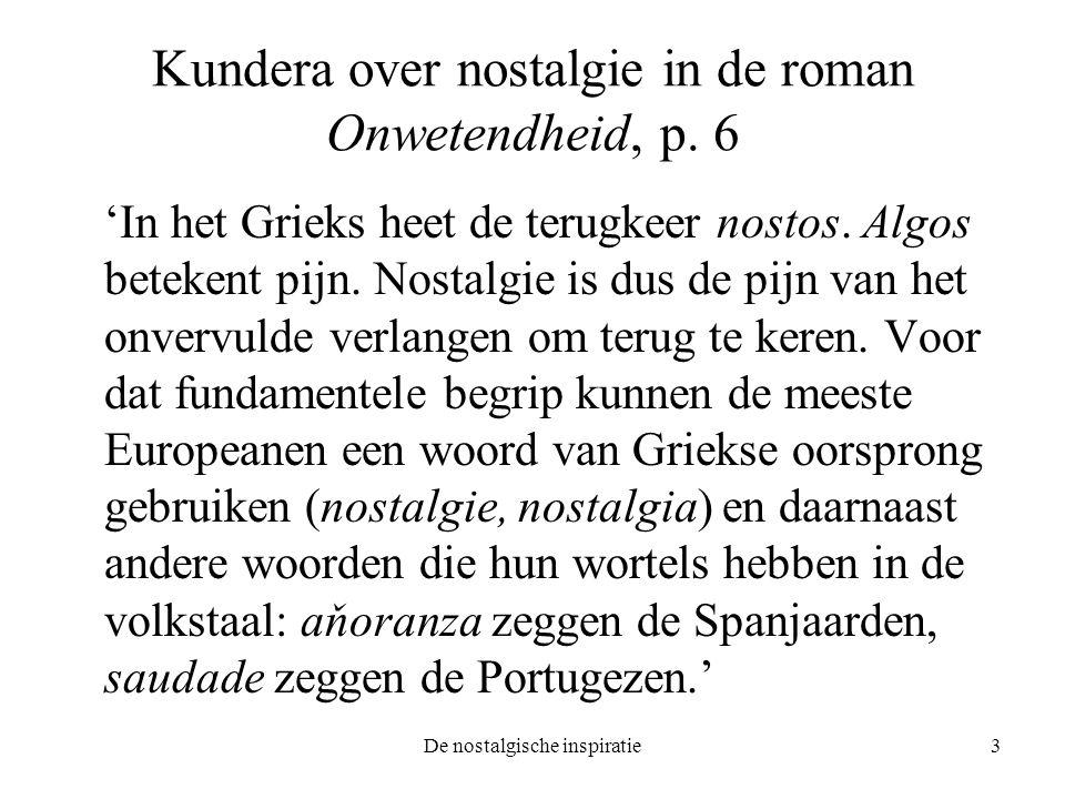 De nostalgische inspiratie3 Kundera over nostalgie in de roman Onwetendheid, p. 6 'In het Grieks heet de terugkeer nostos. Algos betekent pijn. Nostal