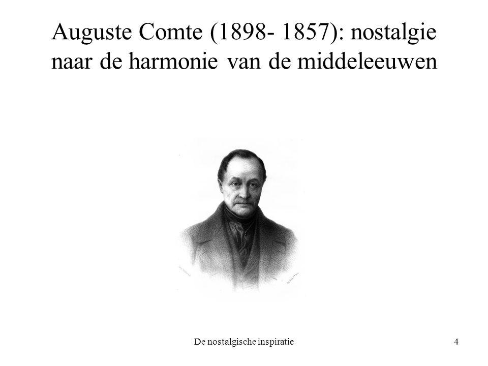 De nostalgische inspiratie4 Auguste Comte (1898- 1857): nostalgie naar de harmonie van de middeleeuwen