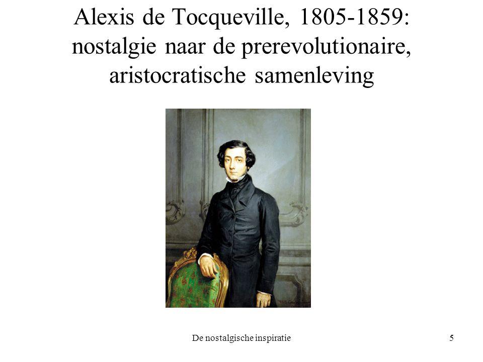 De nostalgische inspiratie5 Alexis de Tocqueville, 1805-1859: nostalgie naar de prerevolutionaire, aristocratische samenleving