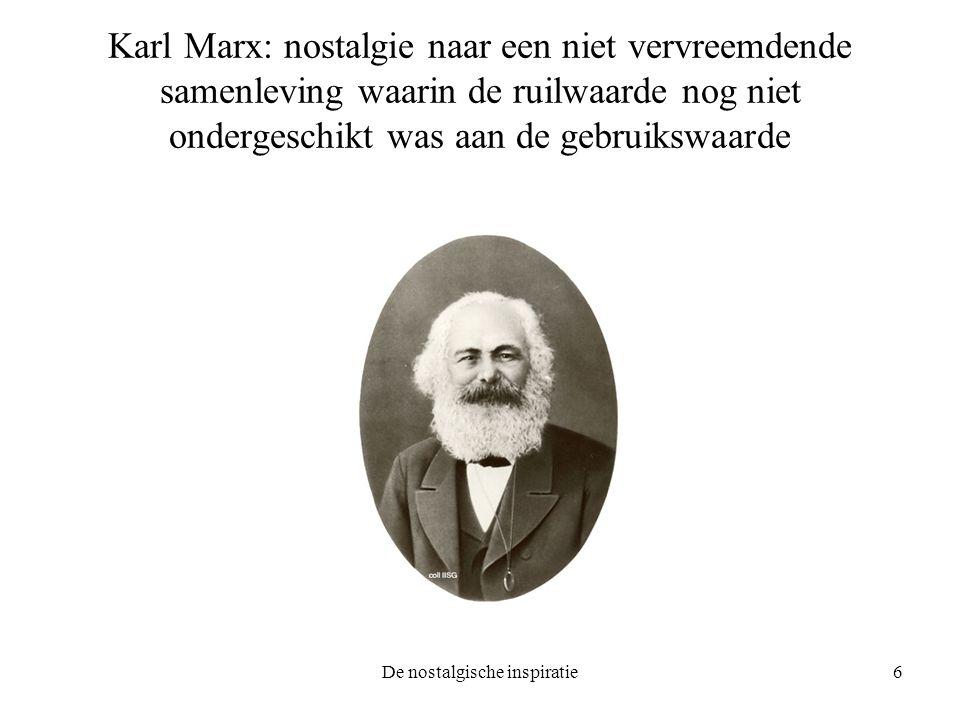 De nostalgische inspiratie6 Karl Marx: nostalgie naar een niet vervreemdende samenleving waarin de ruilwaarde nog niet ondergeschikt was aan de gebruikswaarde