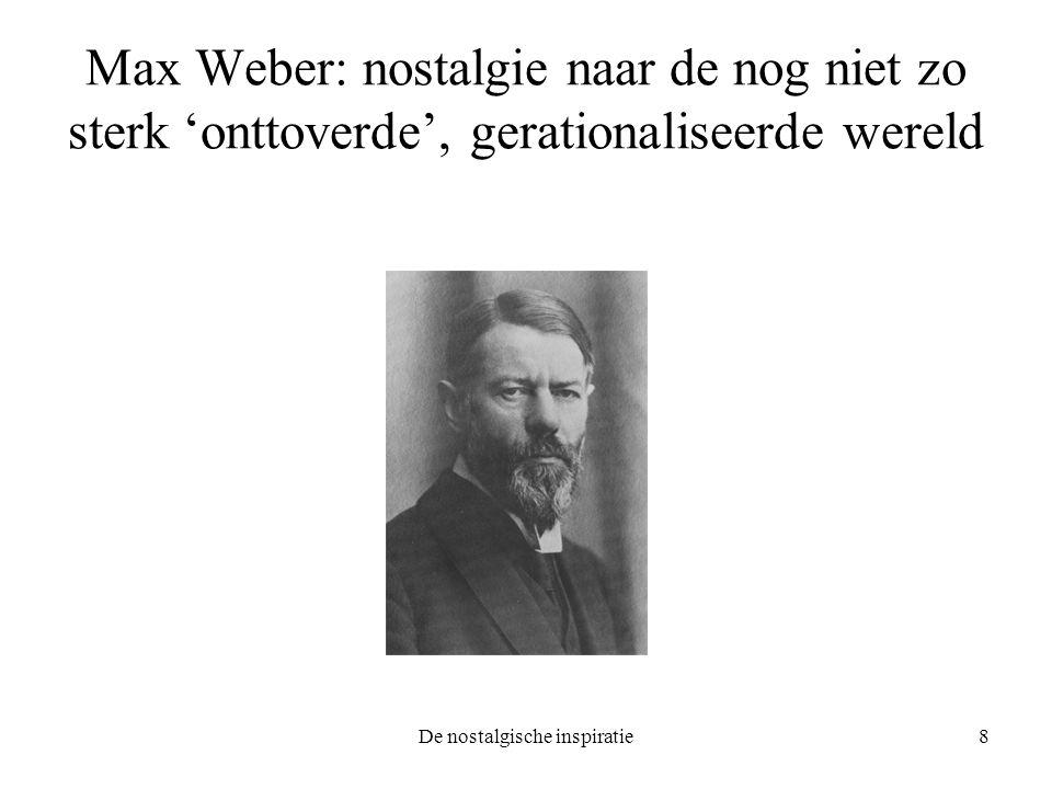 De nostalgische inspiratie8 Max Weber: nostalgie naar de nog niet zo sterk 'onttoverde', gerationaliseerde wereld