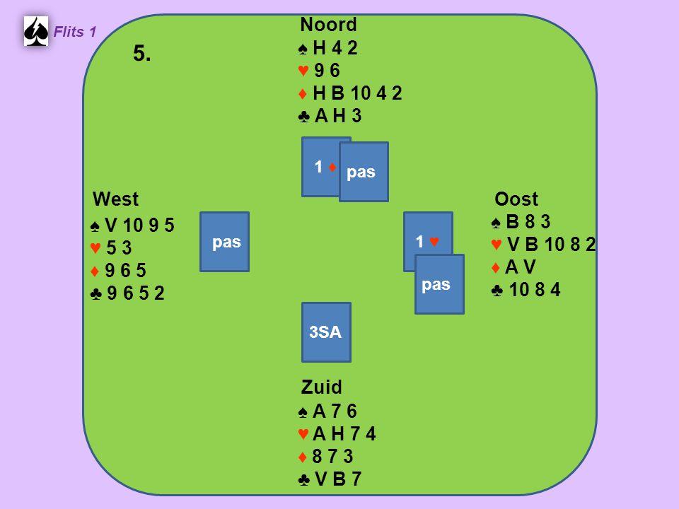 Zuid ♠ A V B 10 7 6 ♥ A H 7 ♦ 6 5 2 ♣ A West ♠ 9 8 4 ♥ 9 8 5 4 ♦ A H V ♣ B 10 9 Noord ♠ H 3 2 ♥ 6 2 ♦ B 8 4 ♣ V 5 4 3 2 Oost ♠ 5 ♥ V B 10 3 ♦ 10 9 7 3 ♣ H 8 7 6 15.