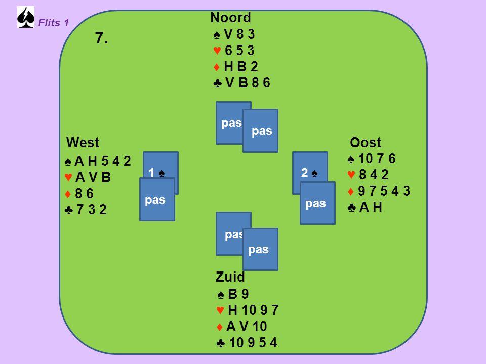 Zuid ♠ H V 8 ♥ B 7 3 ♦ B 7 6 4 ♣ A 8 5 West ♠ B 5 ♥ V 4 2 ♦ H 9 8 ♣ V 10 7 3 2 Noord ♠ 9 7 6 3 2 ♥ A H 5 ♦ V 10 3 ♣ H 6 Oost ♠ A 10 4 ♥ 10 9 8 6 ♦ A 5 2 ♣ B 9 4 8.