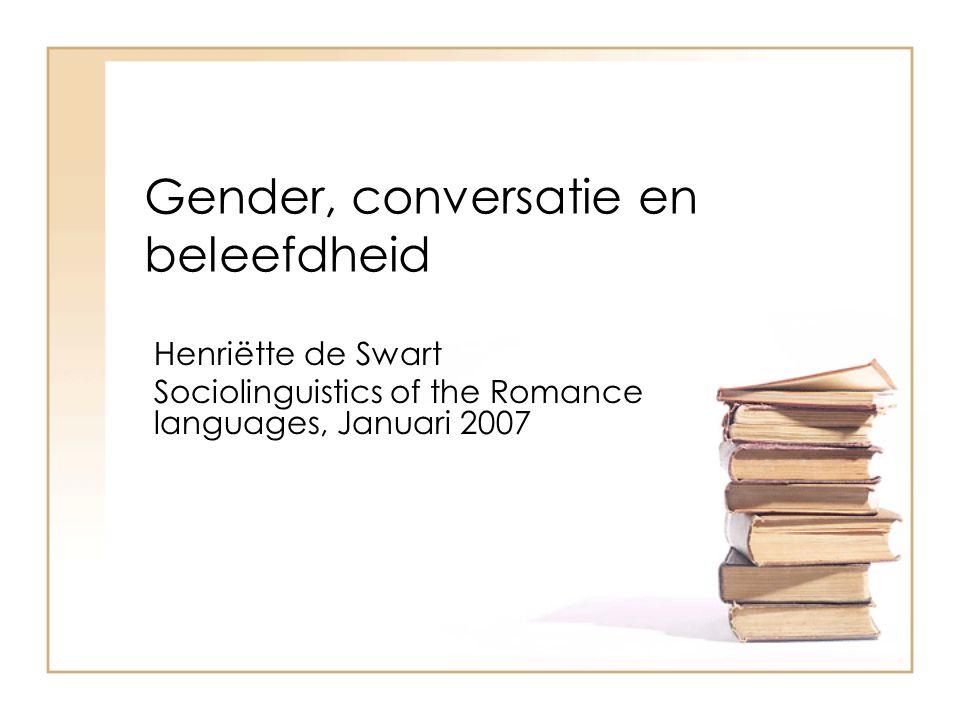 Praten als een dame (Lakoff 1974) Vrouwentaal (= door vrouwen) Lexicon: Fijnere nuances (kleuren: mauve, lavender).