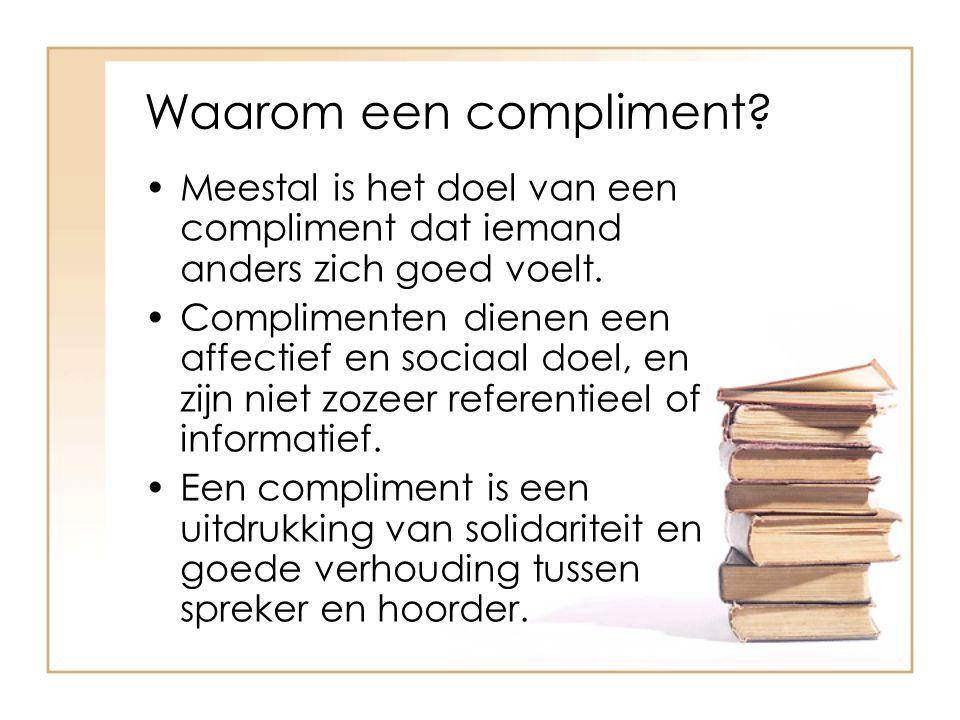 Waarom een compliment? Meestal is het doel van een compliment dat iemand anders zich goed voelt. Complimenten dienen een affectief en sociaal doel, en