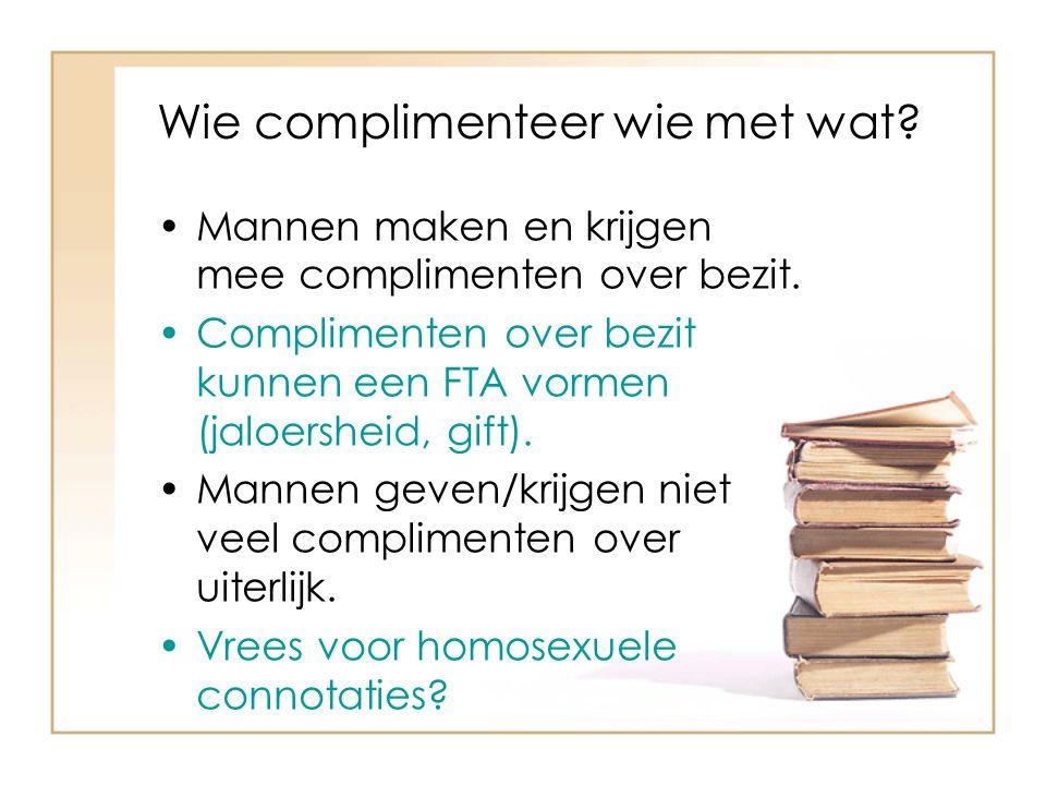 Wie complimenteer wie met wat? Mannen maken en krijgen mee complimenten over bezit. Complimenten over bezit kunnen een FTA vormen (jaloersheid, gift).