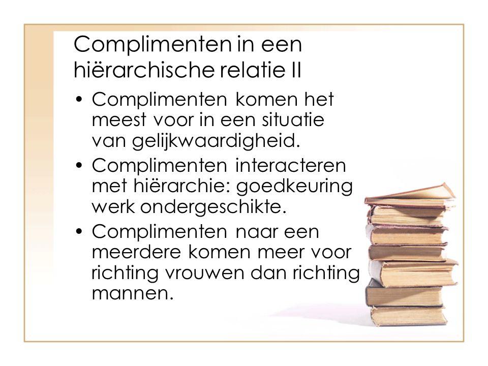 Complimenten in een hiërarchische relatie II Complimenten komen het meest voor in een situatie van gelijkwaardigheid. Complimenten interacteren met hi
