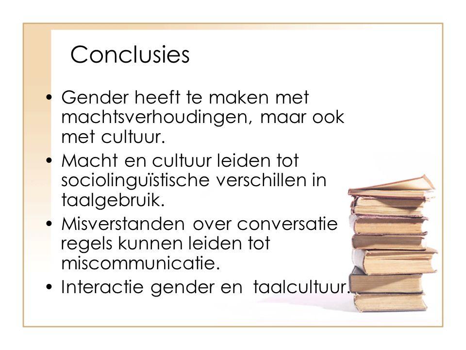Conclusies Gender heeft te maken met machtsverhoudingen, maar ook met cultuur. Macht en cultuur leiden tot sociolinguïstische verschillen in taalgebru