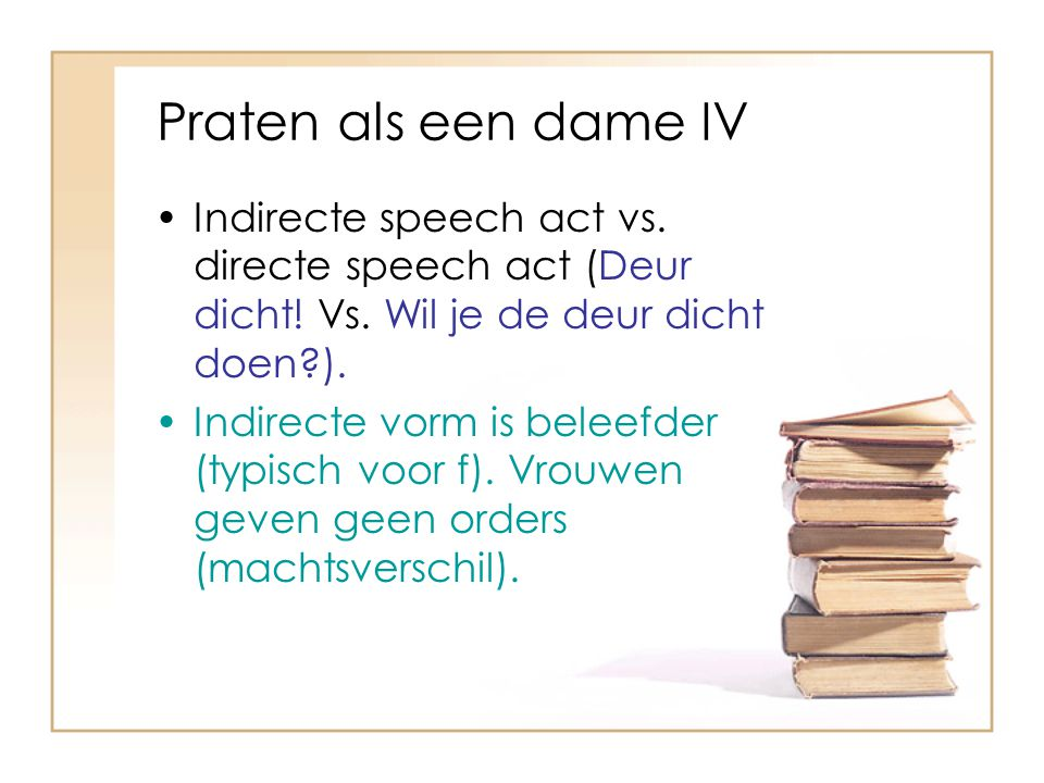 Praten als een dame IV Indirecte speech act vs.directe speech act (Deur dicht.