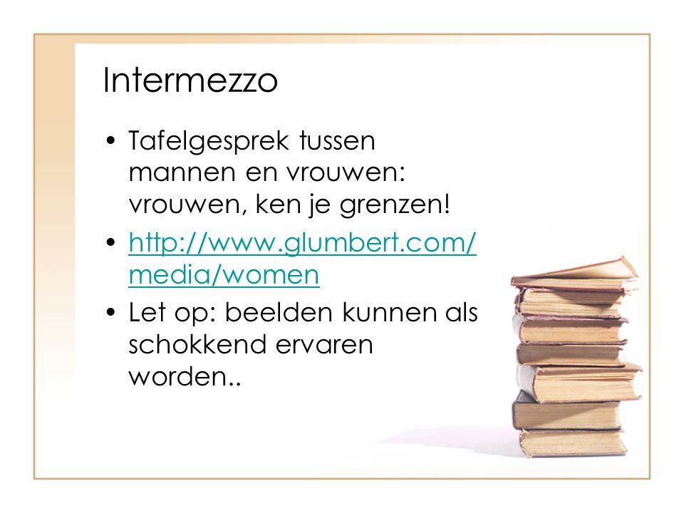 Intermezzo Tafelgesprek tussen mannen en vrouwen: vrouwen, ken je grenzen! http://www.glumbert.com/ media/womenhttp://www.glumbert.com/ media/women Le
