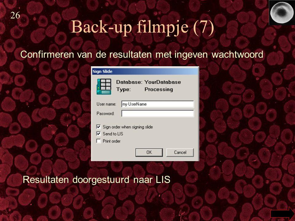 Back-up filmpje (7) Confirmeren van de resultaten met ingeven wachtwoord Resultaten doorgestuurd naar LIS 26