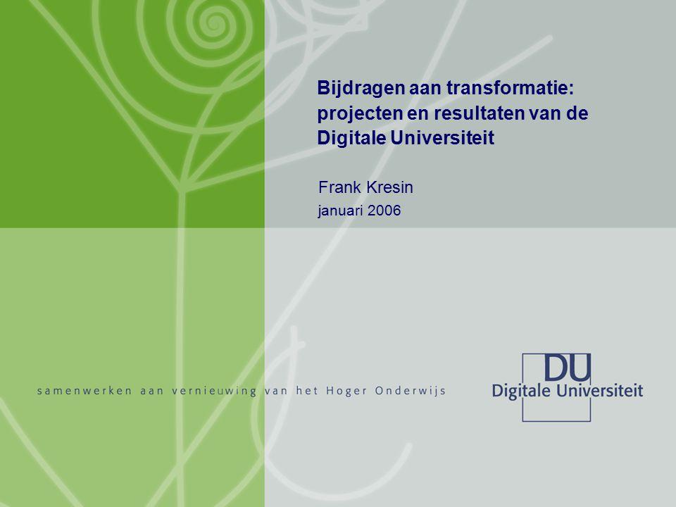 Transformatie Digitale Universiteit Frank Kresin januari 2006 1/25 Bijdragen aan transformatie: projecten en resultaten van de Digitale Universiteit F