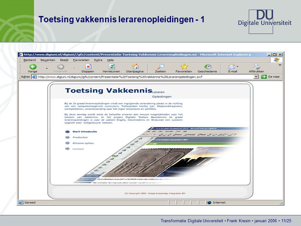 Transformatie Digitale Universiteit Frank Kresin januari 2006 11/25 Toetsing vakkennis lerarenopleidingen - 1