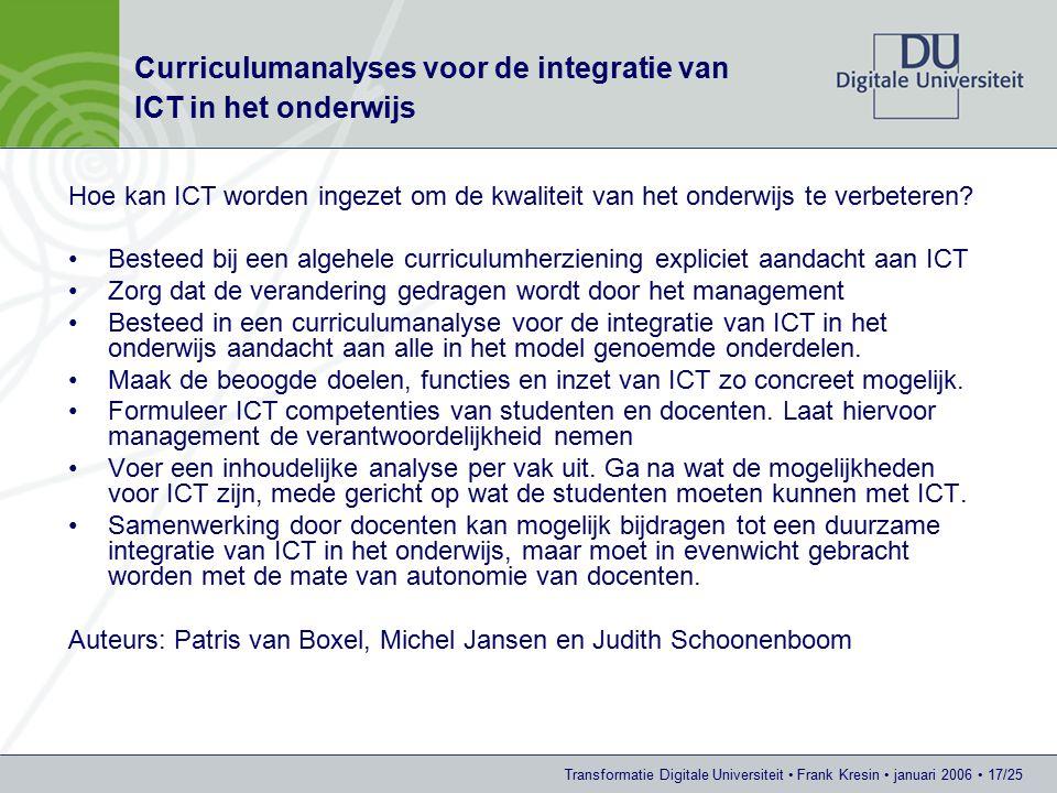 Transformatie Digitale Universiteit Frank Kresin januari 2006 17/25 Curriculumanalyses voor de integratie van ICT in het onderwijs Hoe kan ICT worden