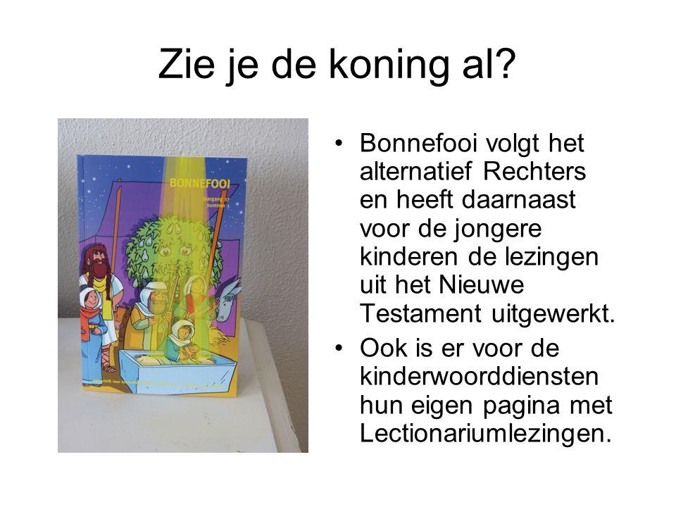 Zie je de koning al? Bonnefooi volgt het alternatief Rechters en heeft daarnaast voor de jongere kinderen de lezingen uit het Nieuwe Testament uitgewe