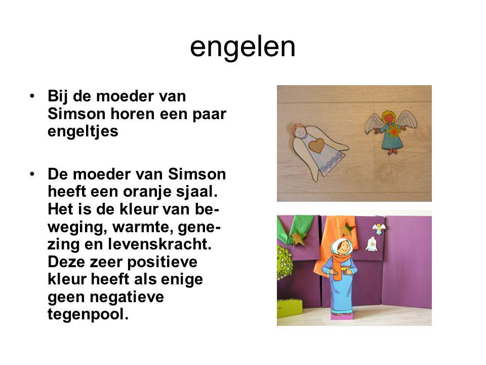engelen Bij de moeder van Simson horen een paar engeltjes De moeder van Simson heeft een oranje sjaal. Het is de kleur van be- weging, warmte, gene- z