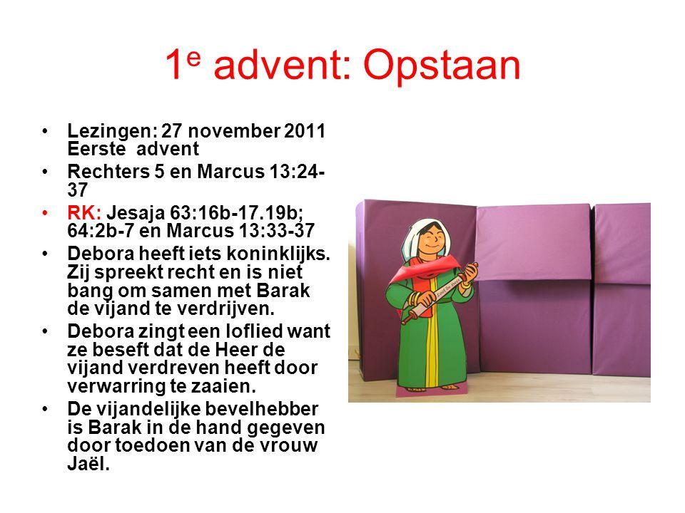 1 e advent: Opstaan Lezingen: 27 november 2011 Eerste advent Rechters 5 en Marcus 13:24- 37 RK: Jesaja 63:16b-17.19b; 64:2b-7 en Marcus 13:33-37 Debor