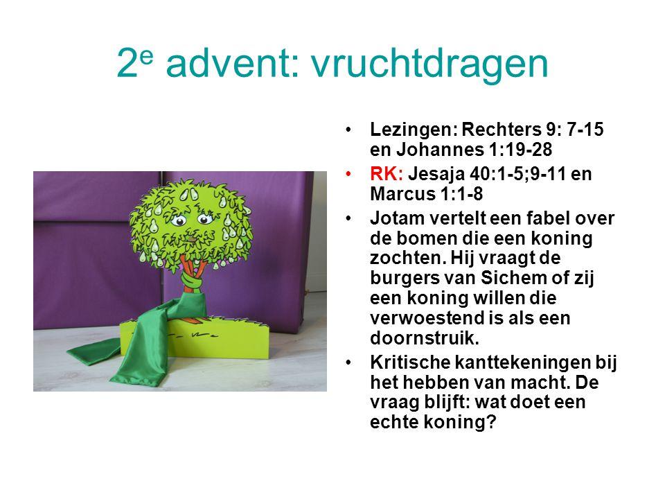 2 e advent: vruchtdragen Lezingen: Rechters 9: 7-15 en Johannes 1:19-28 RK: Jesaja 40:1-5;9-11 en Marcus 1:1-8 Jotam vertelt een fabel over de bomen d