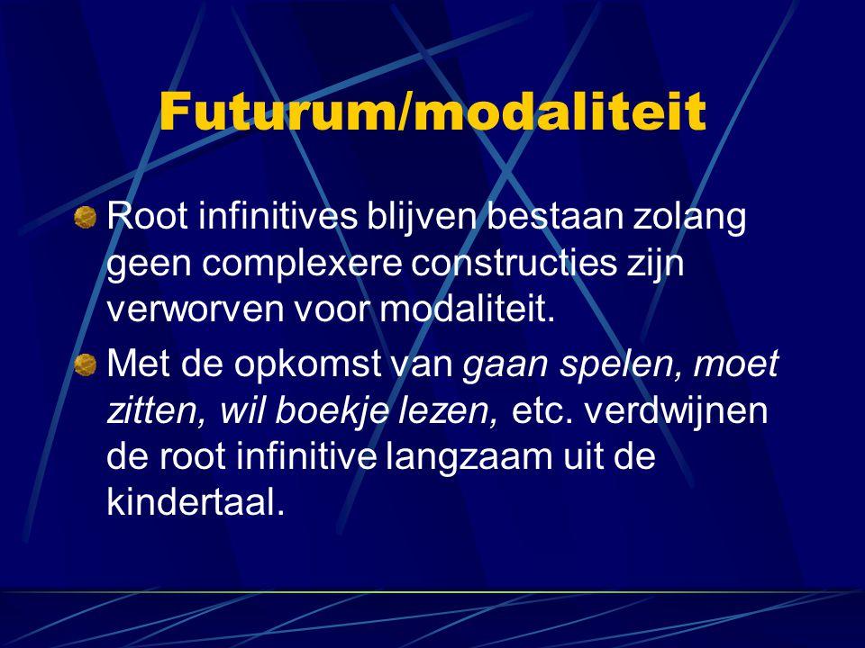 Futurum/modaliteit Root infinitives blijven bestaan zolang geen complexere constructies zijn verworven voor modaliteit. Met de opkomst van gaan spelen