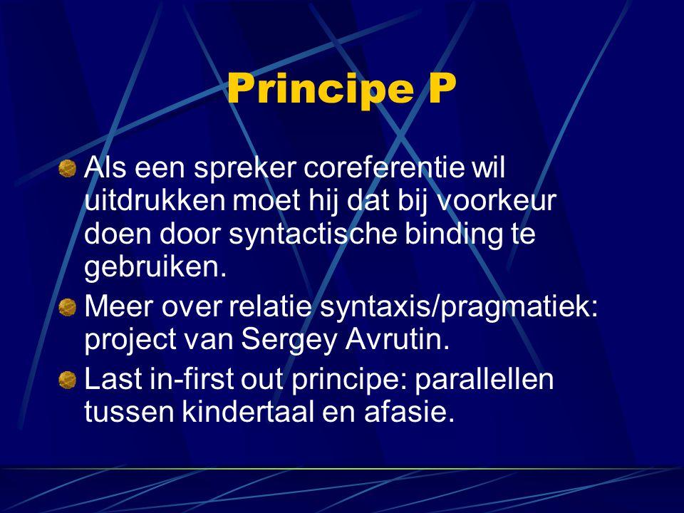Principe P Als een spreker coreferentie wil uitdrukken moet hij dat bij voorkeur doen door syntactische binding te gebruiken. Meer over relatie syntax