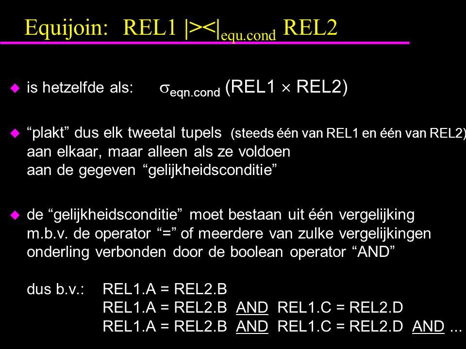Equijoin: REL1 |><| equ.cond REL2 u is hetzelfde als:  eqn.cond (REL1  REL2) u plakt dus elk tweetal tupels (steeds één van REL1 en één van REL2) aan elkaar, maar alleen als ze voldoen aan de gegeven gelijkheidsconditie u de gelijkheidsconditie moet bestaan uit één vergelijking m.b.v.