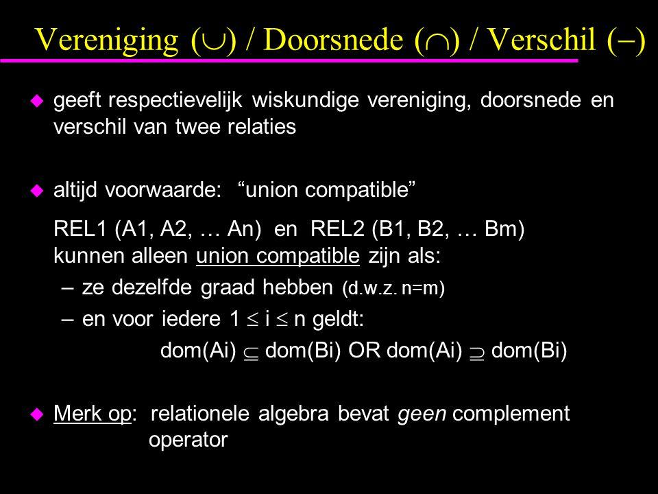 Vereniging (  ) / Doorsnede (  ) / Verschil (  ) u geeft respectievelijk wiskundige vereniging, doorsnede en verschil van twee relaties u altijd voorwaarde: union compatible REL1 (A1, A2, … An) en REL2 (B1, B2, … Bm) kunnen alleen union compatible zijn als: –ze dezelfde graad hebben (d.w.z.